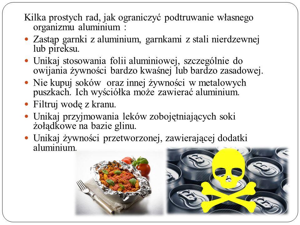 Kilka prostych rad, jak ograniczyć podtruwanie własnego organizmu aluminium : Zastąp garnki z aluminium, garnkami z stali nierdzewnej lub pireksu.