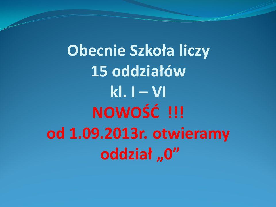 """Obecnie Szkoła liczy 15 oddziałów kl. I – VI NOWOŚĆ !!! od 1.09.2013r. otwieramy oddział """"0"""