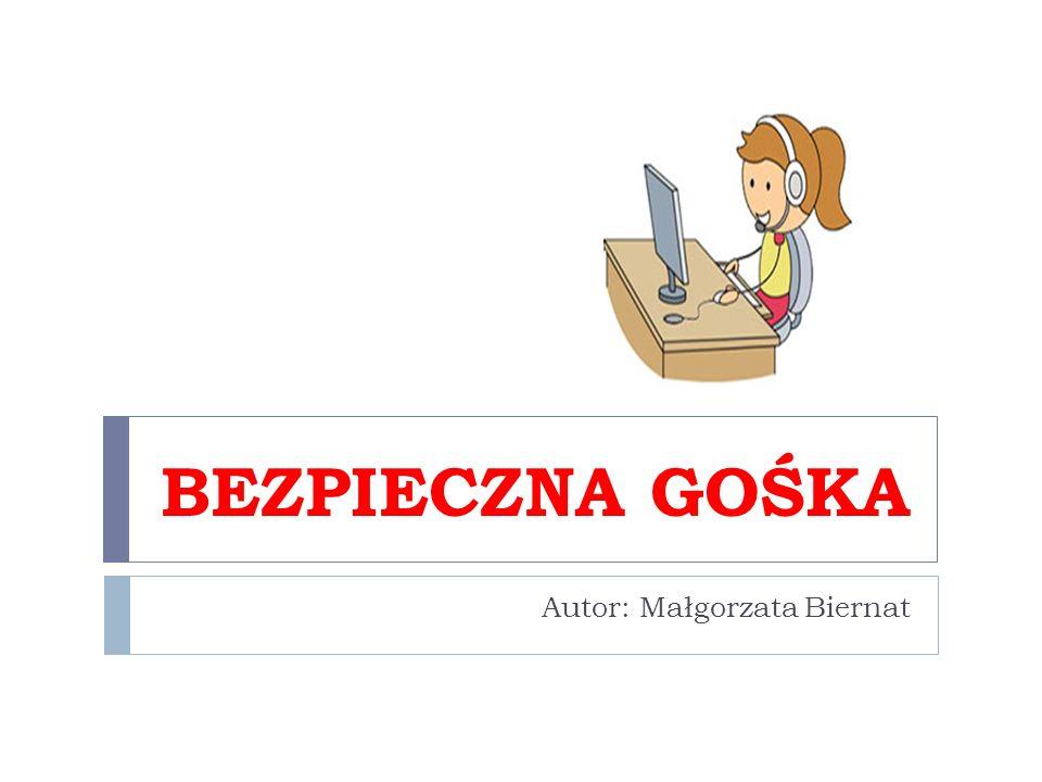 BEZPIECZNA GOŚKA Autor: Małgorzata Biernat