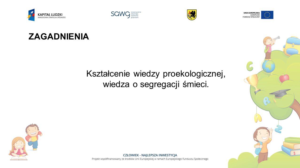 ZAGADNIENIA Kształcenie wiedzy proekologicznej, wiedza o segregacji śmieci.