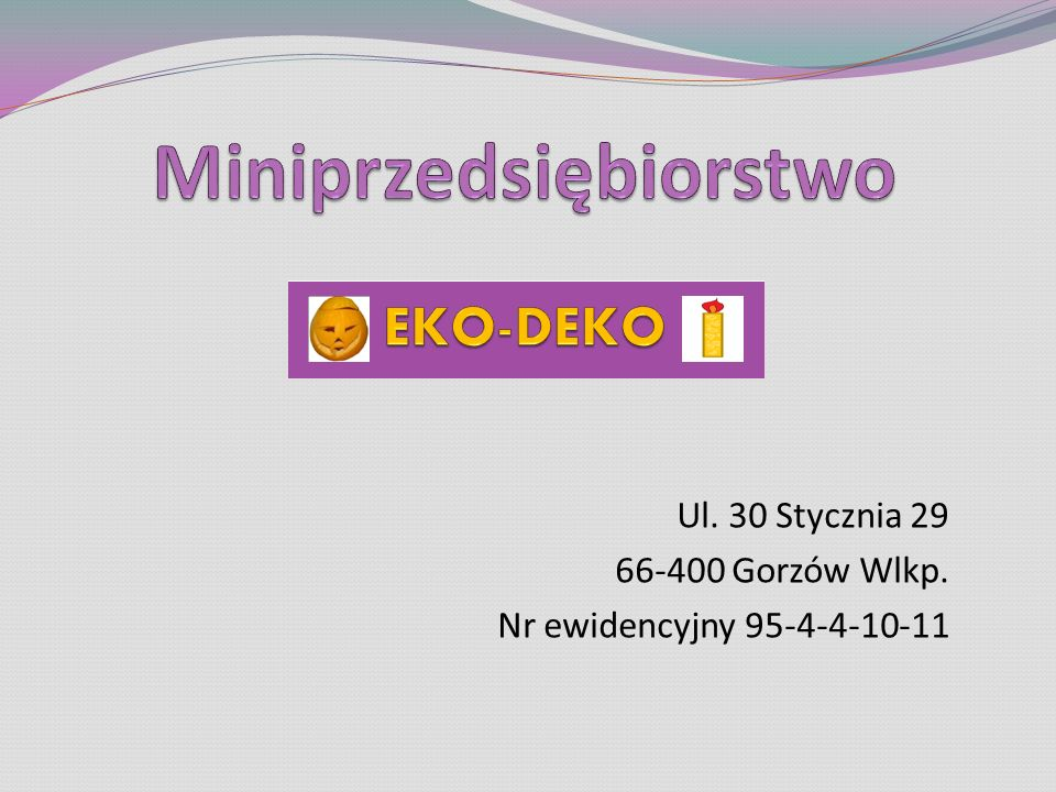 Ul. 30 Stycznia 29 66-400 Gorzów Wlkp. Nr ewidencyjny 95-4-4-10-11