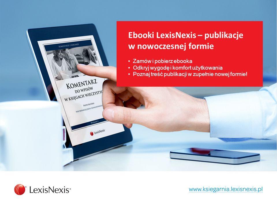 Ebooki LexisNexis – publikacje w nowoczesnej formie Zamów i pobierz ebooka Odkryj wygodę i komfort użytkowania Poznaj treść publikacji w zupełnie nowej formie!