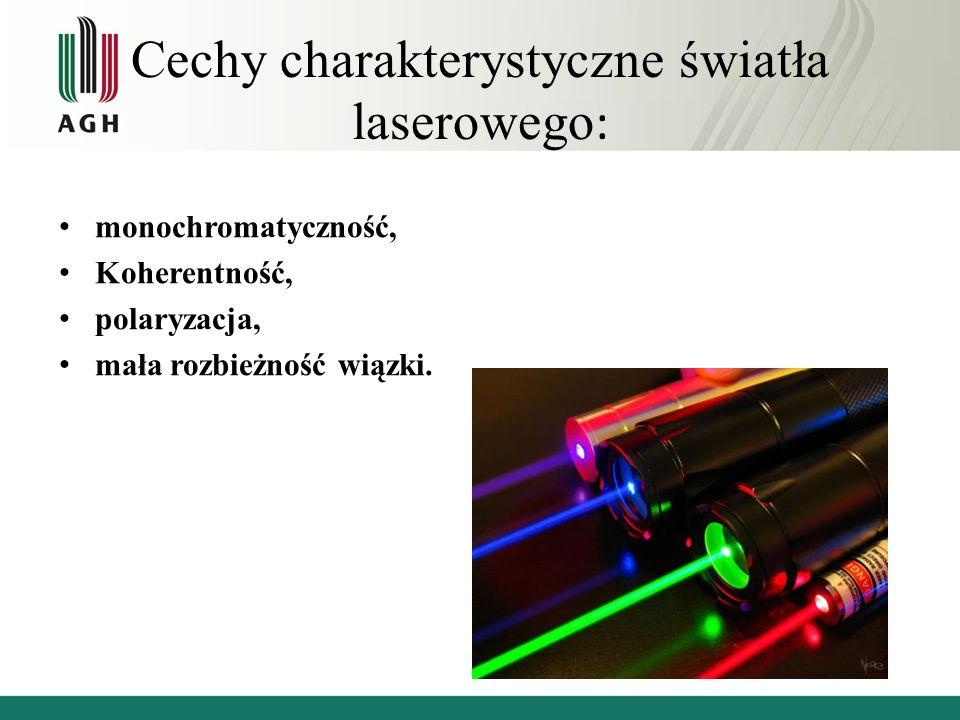 Cechy charakterystyczne światła laserowego : monochromatyczność, Koherentność, polaryzacja, mała rozbieżność wiązki.
