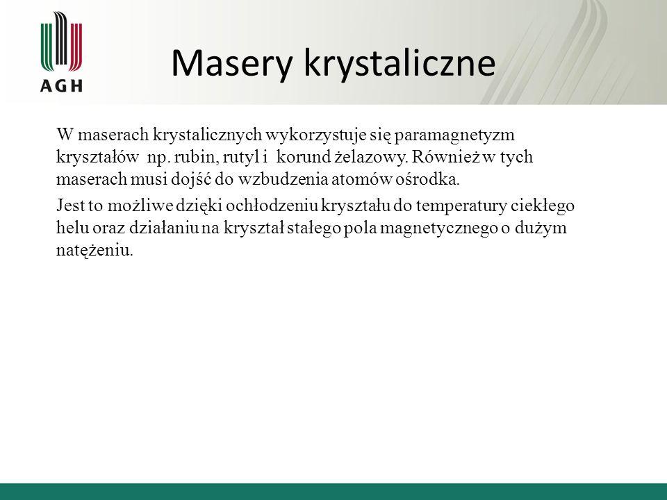Masery krystaliczne W maserach krystalicznych wykorzystuje się paramagnetyzm kryształów np.