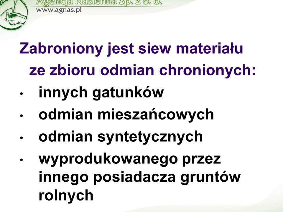 Zabroniony jest siew materiału ze zbioru odmian chronionych: innych gatunków odmian mieszańcowych odmian syntetycznych wyprodukowanego przez innego posiadacza gruntów rolnych