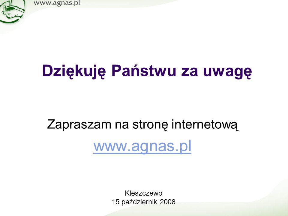 Dziękuję Państwu za uwagę Zapraszam na stronę internetową www.agnas.pl Kleszczewo 15 październik 2008