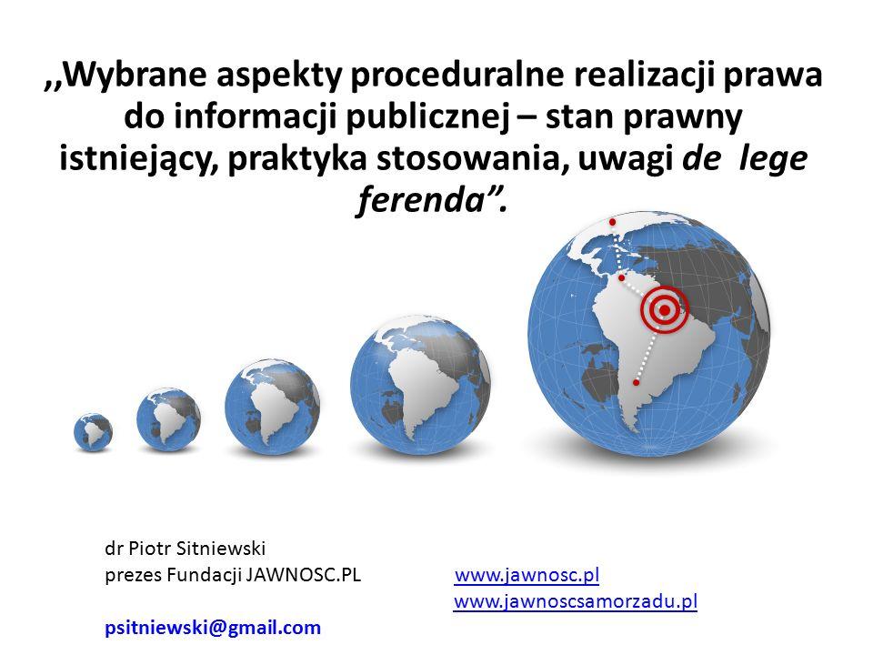 """,,Wybrane aspekty proceduralne realizacji prawa do informacji publicznej – stan prawny istniejący, praktyka stosowania, uwagi de lege ferenda"""". dr Pio"""