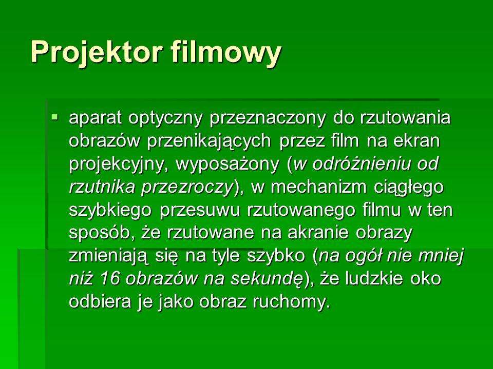 Projektor filmowy  aparat optyczny przeznaczony do rzutowania obrazów przenikających przez film na ekran projekcyjny, wyposażony (w odróżnieniu od rz