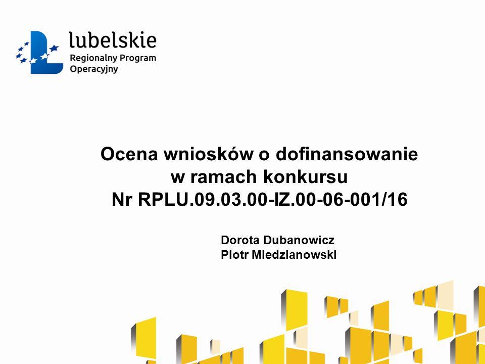 Ocena wniosków o dofinansowanie w ramach konkursu Nr RPLU.09.03.00-IZ.00-06-001/16 Dorota Dubanowicz Piotr Miedzianowski