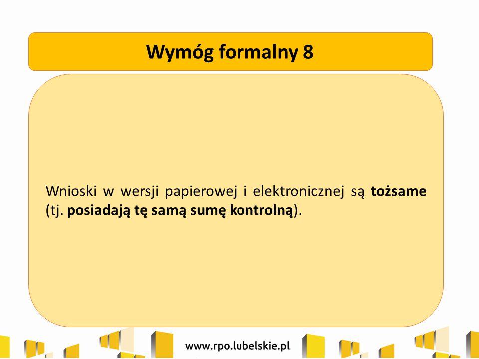 Wnioski w wersji papierowej i elektronicznej są tożsame (tj. posiadają tę samą sumę kontrolną). Wymóg formalny 8