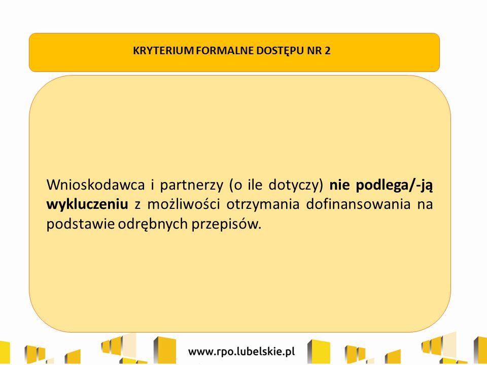Wnioskodawca i partnerzy (o ile dotyczy) nie podlega/-ją wykluczeniu z możliwości otrzymania dofinansowania na podstawie odrębnych przepisów. KRYTERIU