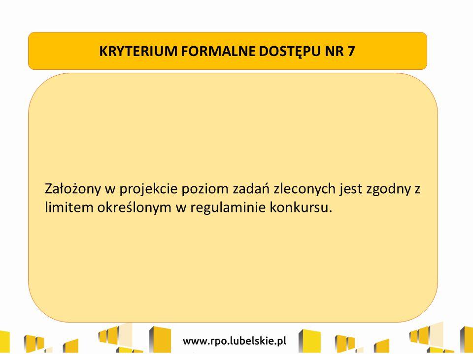 Założony w projekcie poziom zadań zleconych jest zgodny z limitem określonym w regulaminie konkursu. KRYTERIUM FORMALNE DOSTĘPU NR 7