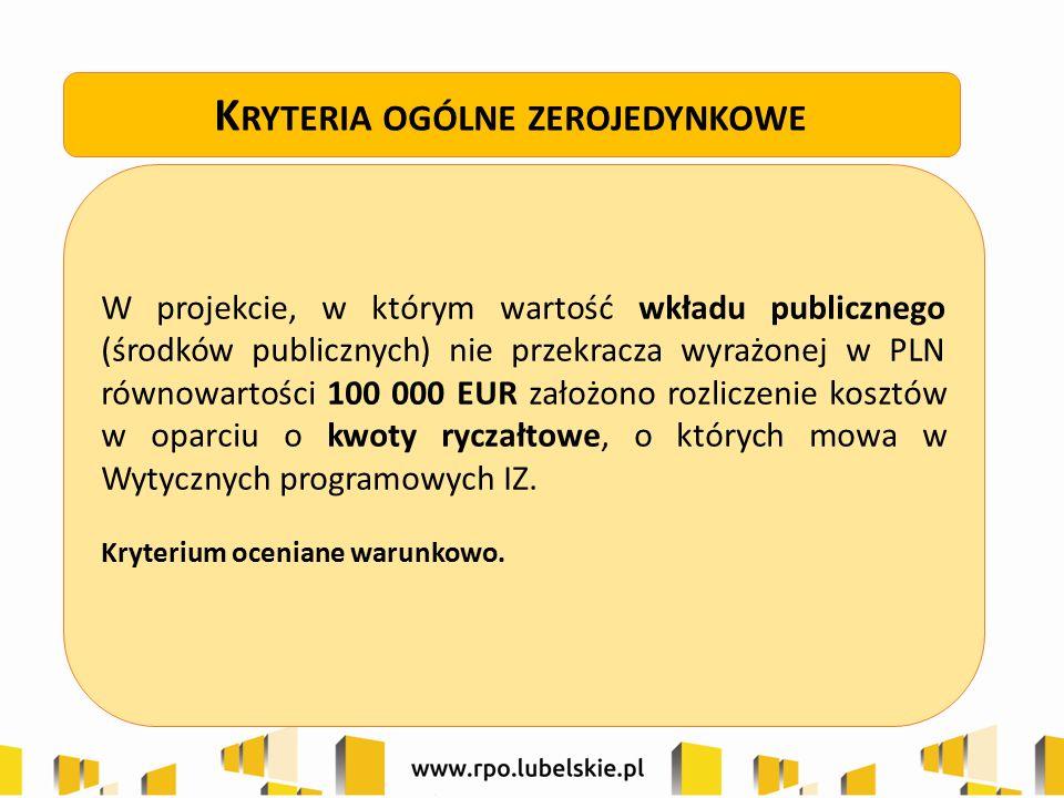 W projekcie, w którym wartość wkładu publicznego (środków publicznych) nie przekracza wyrażonej w PLN równowartości 100 000 EUR założono rozliczenie k