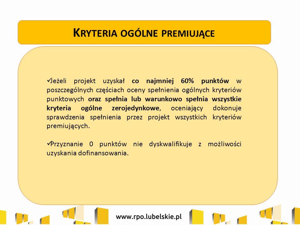 K RYTERIA OGÓLNE P REMIUJĄCE Jeżeli projekt uzyskał co najmniej 60% punktów w poszczególnych częściach oceny spełnienia ogólnych kryteriów punktowych