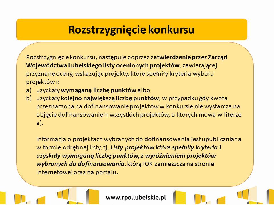 Rozstrzygnięcie konkursu, następuje poprzez zatwierdzenie przez Zarząd Województwa Lubelskiego listy ocenionych projektów, zawierającej przyznane ocen