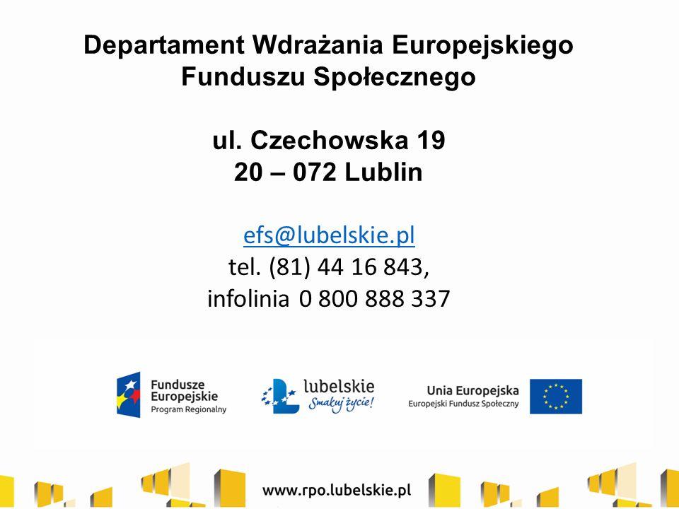 Departament Wdrażania Europejskiego Funduszu Społecznego ul. Czechowska 19 20 – 072 Lublin efs@lubelskie.pl tel. (81) 44 16 843, infolinia 0 800 888 3