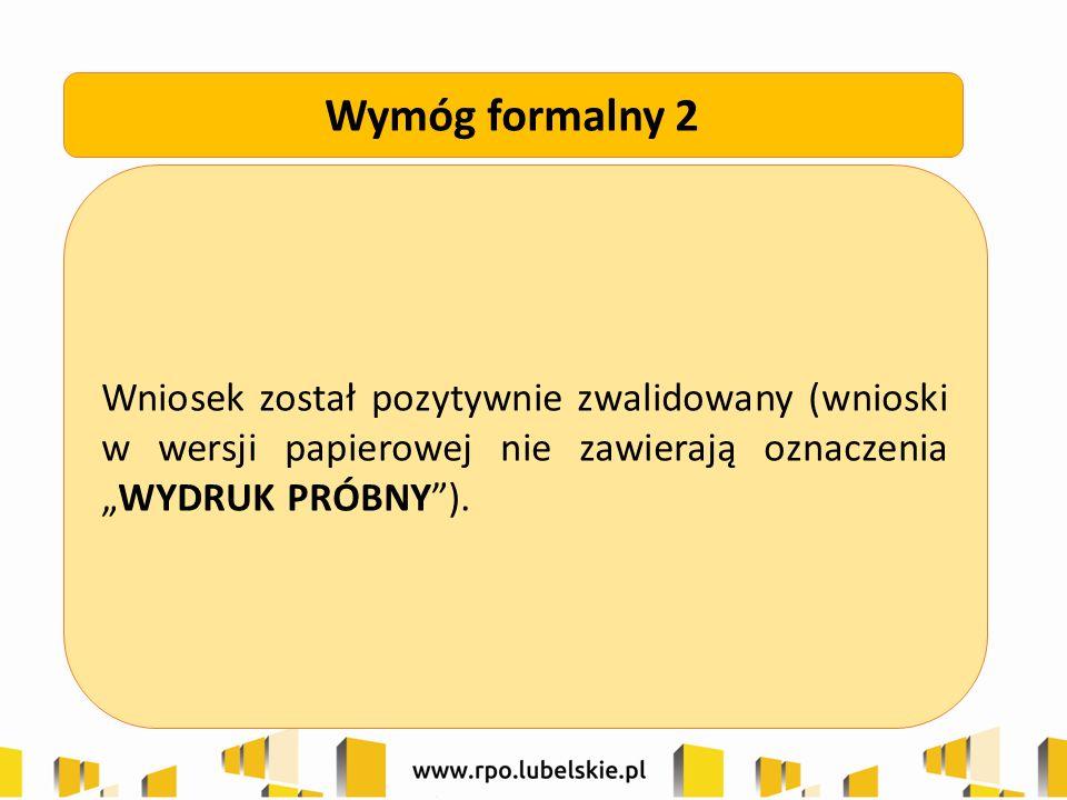 """Wniosek został pozytywnie zwalidowany (wnioski w wersji papierowej nie zawierają oznaczenia """"WYDRUK PRÓBNY""""). Wymóg formalny 2"""