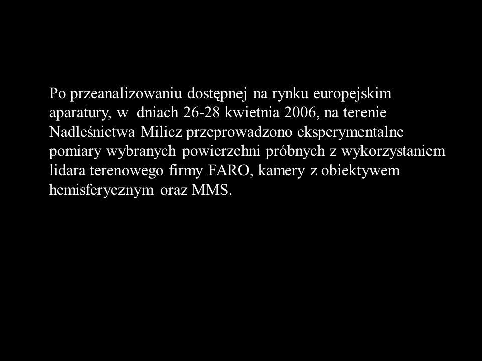 Po przeanalizowaniu dostępnej na rynku europejskim aparatury, w dniach 26-28 kwietnia 2006, na terenie Nadleśnictwa Milicz przeprowadzono eksperymentalne pomiary wybranych powierzchni próbnych z wykorzystaniem lidara terenowego firmy FARO, kamery z obiektywem hemisferycznym oraz MMS.