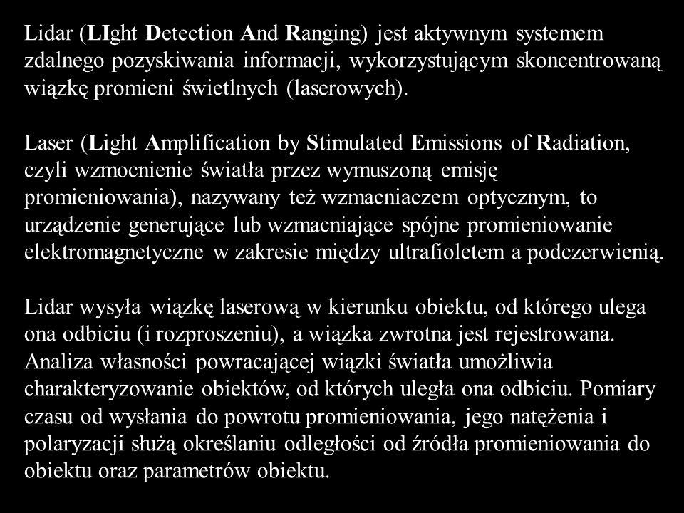 Lidar (LIght Detection And Ranging) jest aktywnym systemem zdalnego pozyskiwania informacji, wykorzystującym skoncentrowaną wiązkę promieni świetlnych (laserowych).