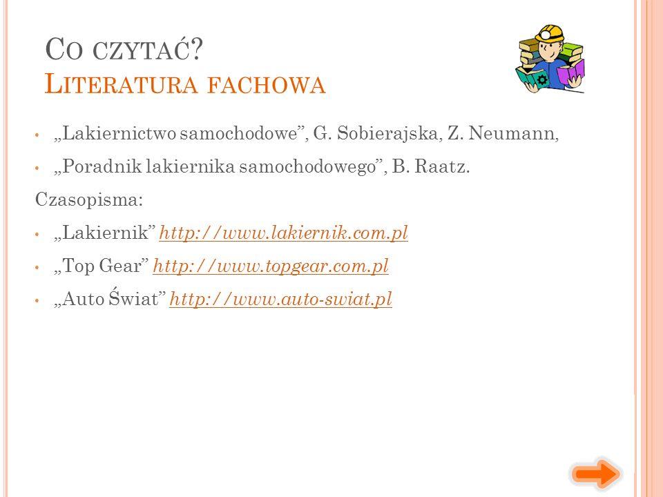 """""""Lakiernictwo samochodowe"""", G. Sobierajska, Z. Neumann, """"Poradnik lakiernika samochodowego"""", B. Raatz. Czasopisma: """"Lakiernik"""" http://www.lakiernik.co"""