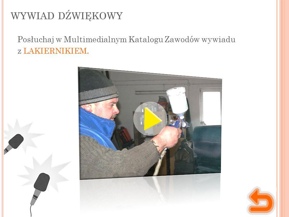 WYWIAD DŹWIĘKOWY Posłuchaj w Multimedialnym Katalogu Zawodów wywiadu z LAKIERNIKIEM.