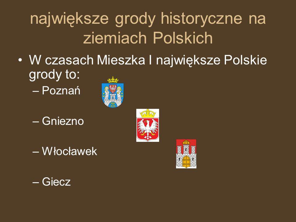 największe grody historyczne na ziemiach Polskich W czasach Mieszka I największe Polskie grody to: –Poznań –Gniezno –Włocławek –Giecz