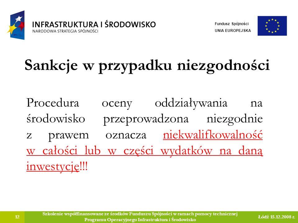 Sankcje w przypadku niezgodności 12 Szkolenie współfinansowane ze środków Funduszu Spójności w ramach pomocy technicznej Programu Operacyjnego Infrastruktura i Środowisko Łódź 15.12.2008 r.