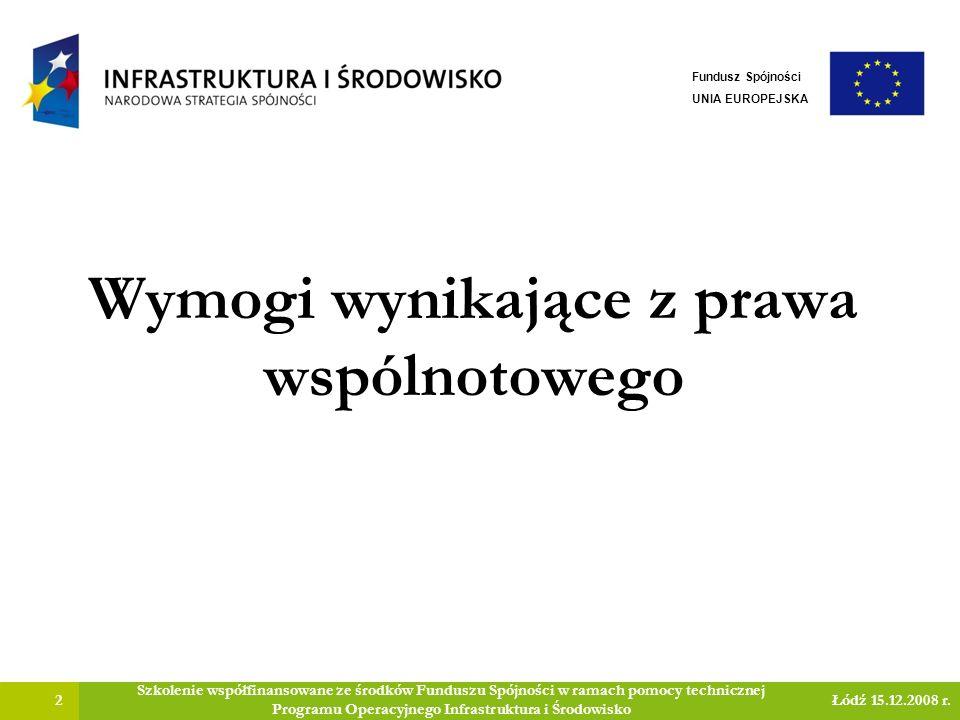 Wymogi wynikające z prawa wspólnotowego 2 Szkolenie współfinansowane ze środków Funduszu Spójności w ramach pomocy technicznej Programu Operacyjnego Infrastruktura i Środowisko Łódź 15.12.2008 r.