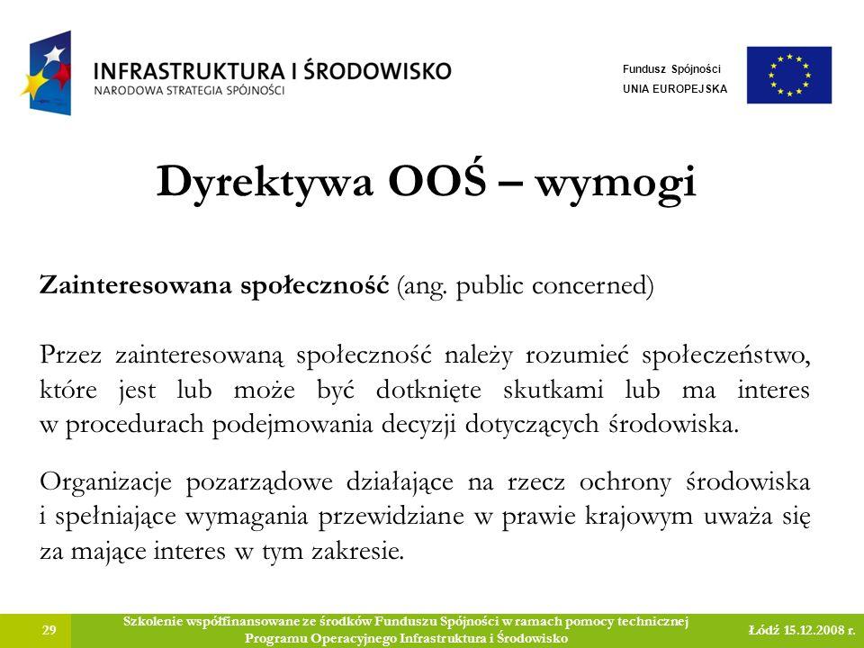 Dyrektywa OOŚ – wymogi 29 Szkolenie współfinansowane ze środków Funduszu Spójności w ramach pomocy technicznej Programu Operacyjnego Infrastruktura i Środowisko Łódź 15.12.2008 r.