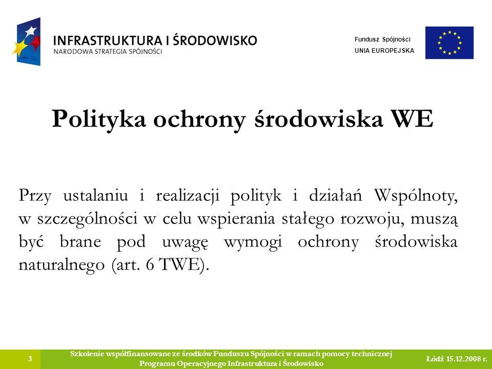 Polityka ochrony środowiska a inne polityki WE 4 Szkolenie współfinansowane ze środków Funduszu Spójności w ramach pomocy technicznej Programu Operacyjnego Infrastruktura i Środowisko Łódź 15.12.2008 r.