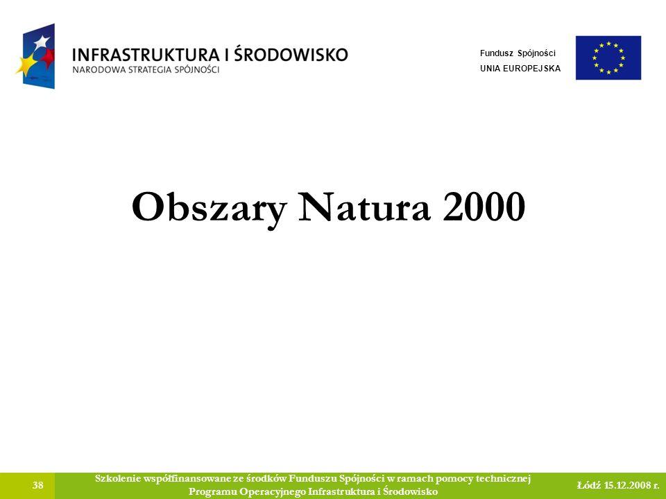Obszary Natura 2000 38 Szkolenie współfinansowane ze środków Funduszu Spójności w ramach pomocy technicznej Programu Operacyjnego Infrastruktura i Środowisko Łódź 15.12.2008 r.