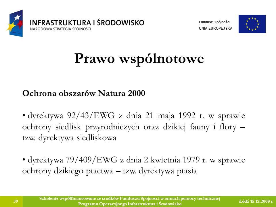 Prawo wspólnotowe 39 Szkolenie współfinansowane ze środków Funduszu Spójności w ramach pomocy technicznej Programu Operacyjnego Infrastruktura i Środowisko Łódź 15.12.2008 r.
