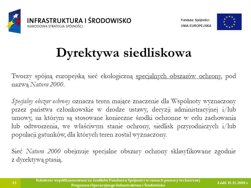 Dyrektywa siedliskowa 43 Szkolenie współfinansowane ze środków Funduszu Spójności w ramach pomocy technicznej Programu Operacyjnego Infrastruktura i Środowisko Łódź 15.12.2008 r.