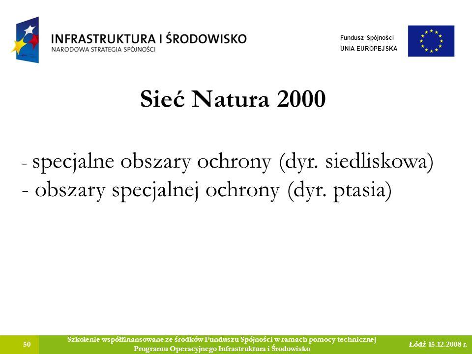 Sieć Natura 2000 50 Szkolenie współfinansowane ze środków Funduszu Spójności w ramach pomocy technicznej Programu Operacyjnego Infrastruktura i Środowisko Łódź 15.12.2008 r.