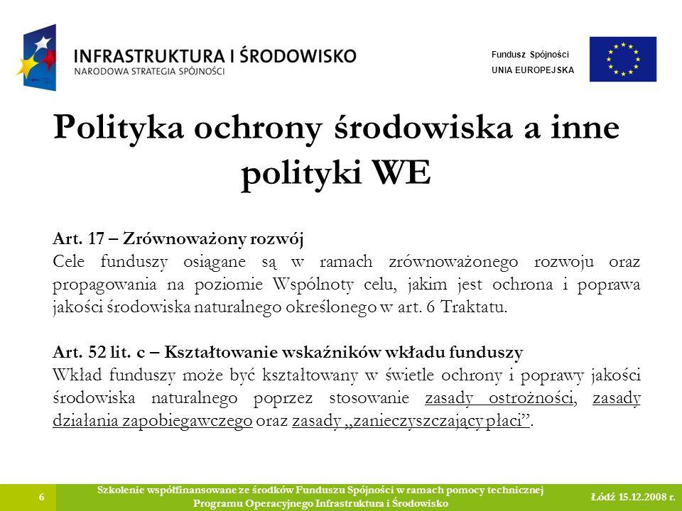 Dyrektywa OOŚ – załączniki: 37 Szkolenie współfinansowane ze środków Funduszu Spójności w ramach pomocy technicznej Programu Operacyjnego Infrastruktura i Środowisko Łódź 15.12.2008 r.