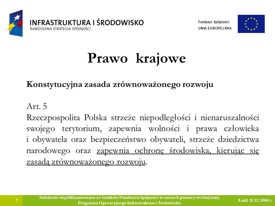 Prawo krajowe 7 Szkolenie współfinansowane ze środków Funduszu Spójności w ramach pomocy technicznej Programu Operacyjnego Infrastruktura i Środowisko Łódź 15.12.2008 r.