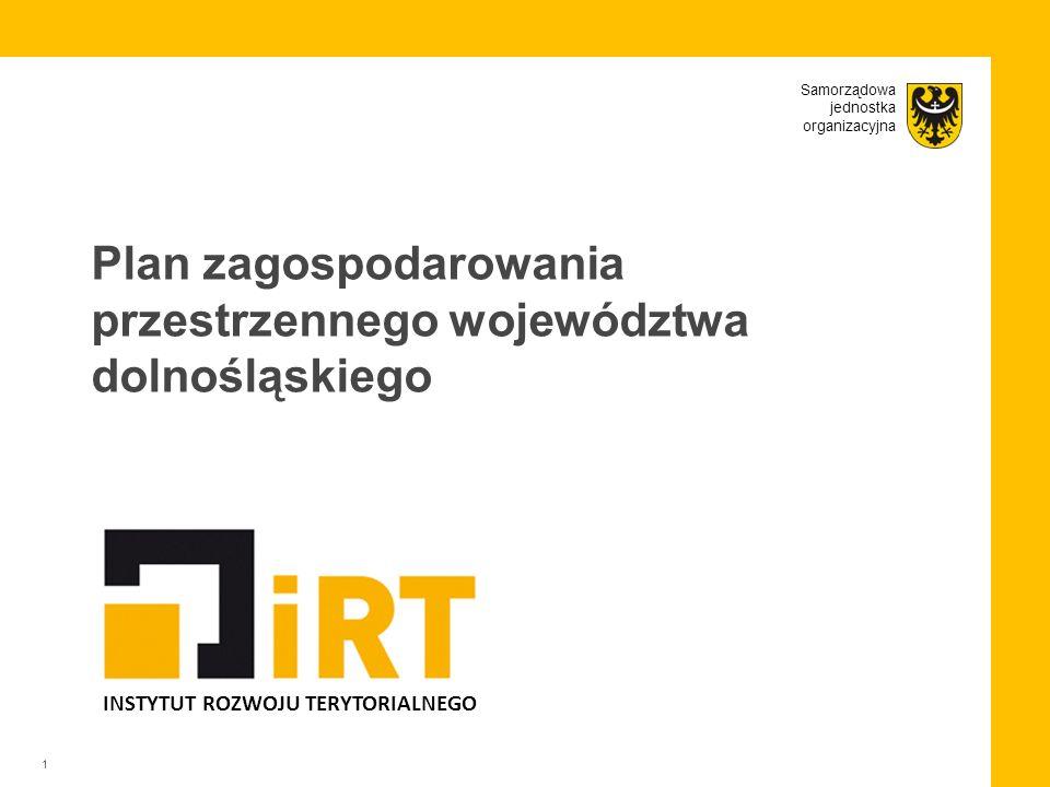 Samorządowa jednostka organizacyjna INSTYTUT ROZWOJU TERYTORIALNEGO Plan zagospodarowania przestrzennego województwa dolnośląskiego 1