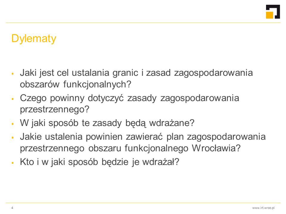 www.irt.wroc.pl Dylematy  Jaki jest cel ustalania granic i zasad zagospodarowania obszarów funkcjonalnych?  Czego powinny dotyczyć zasady zagospodar