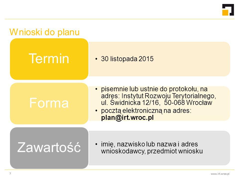 www.irt.wroc.pl Wnioski do planu 7 30 listopada 2015 Termin pisemnie lub ustnie do protokołu, na adres: Instytut Rozwoju Terytorialnego, ul. Świdnicka