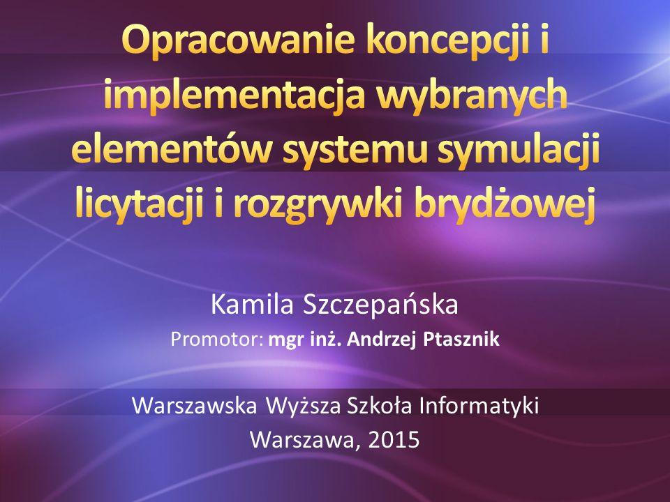 Kamila Szczepańska Promotor: mgr inż. Andrzej Ptasznik Warszawska Wyższa Szkoła Informatyki Warszawa, 2015