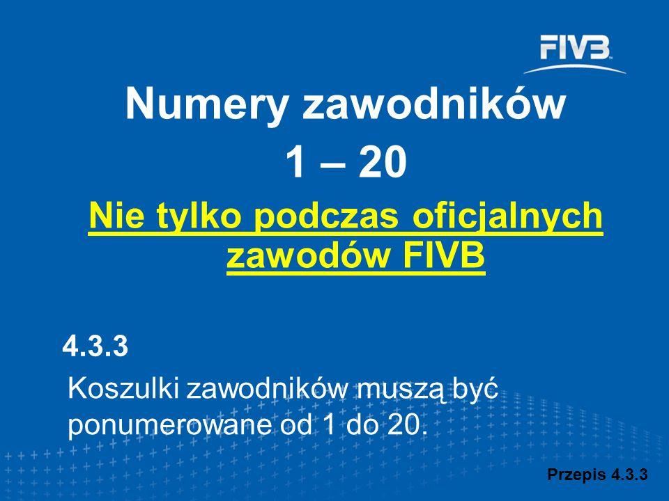 Przepis 4.3.3 Numery zawodników 1 – 20 Nie tylko podczas oficjalnych zawodów FIVB 4.3.3 Koszulki zawodników muszą być ponumerowane od 1 do 20.