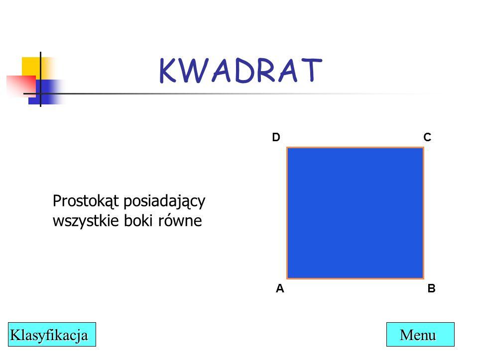 KWADRAT Prostokąt posiadający wszystkie boki równe AB CD Menu Klasyfikacja