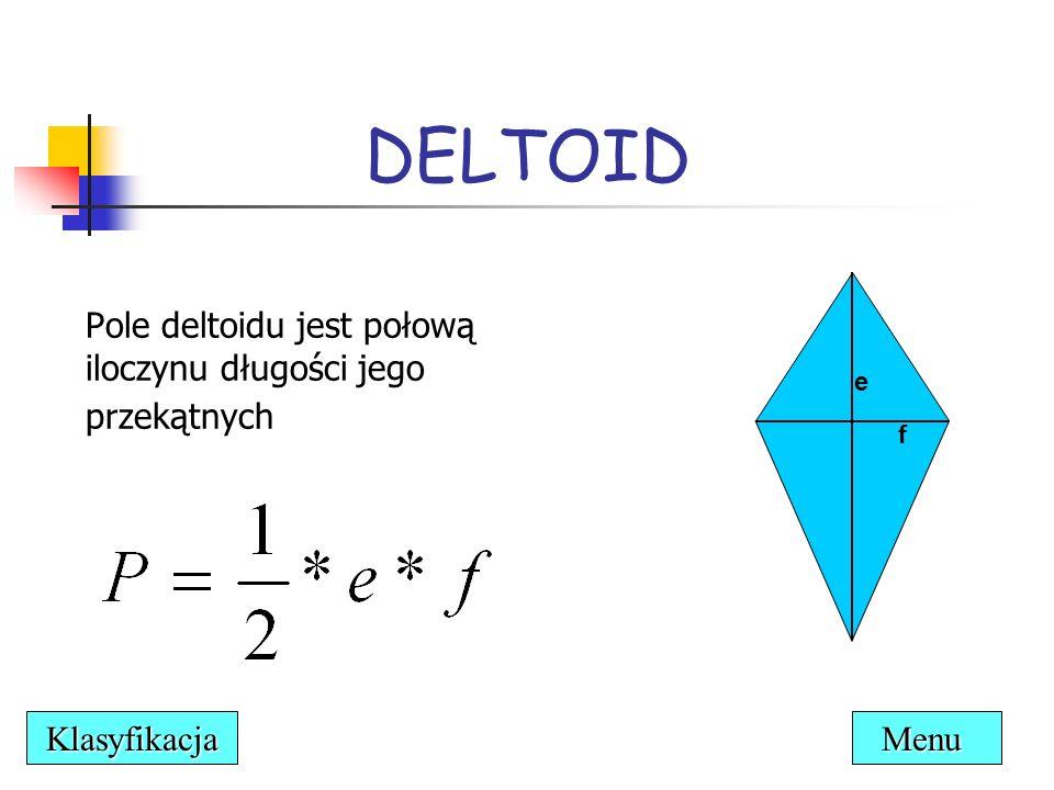 Pole deltoidu jest połową iloczynu długości jego przekątnych DELTOID e f Menu Klasyfikacja
