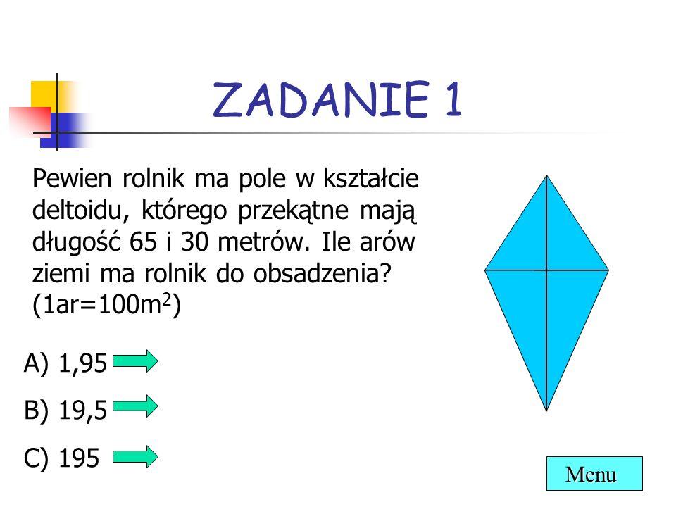 ZADANIE 1 Pewien rolnik ma pole w kształcie deltoidu, którego przekątne mają długość 65 i 30 metrów. Ile arów ziemi ma rolnik do obsadzenia? (1ar=100m
