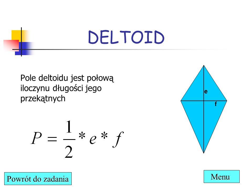 Pole deltoidu jest połową iloczynu długości jego przekątnych DELTOID Powrót do zadania Powrót do zadania e f Menu