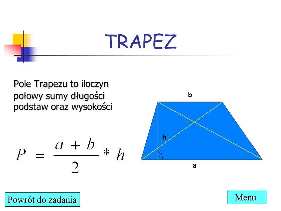 TRAPEZ Pole Trapezu to iloczyn połowy sumy długości podstaw oraz wysokości Pole Trapezu to iloczyn połowy sumy długości podstaw oraz wysokości h b a P