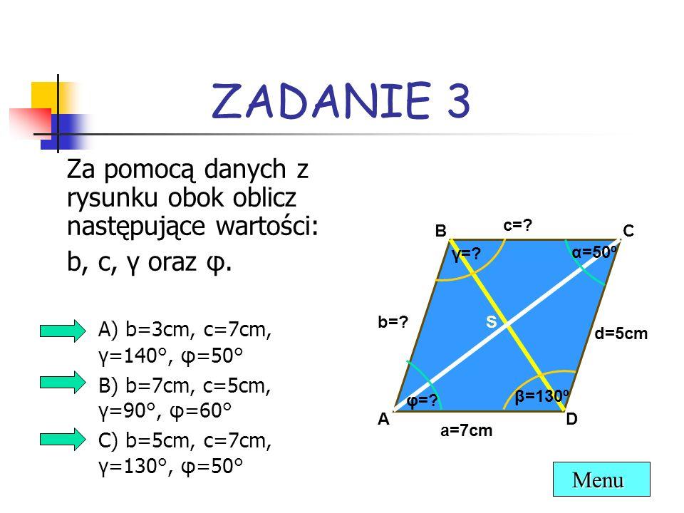 ZADANIE 3 Za pomocą danych z rysunku obok oblicz następujące wartości: b, c, γ oraz φ. A) b=3cm, c=7cm, γ=140°, φ=50° B) b=7cm, c=5cm, γ=90°, φ=60° C)