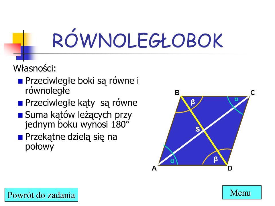 Własności: Przeciwległe boki są równe i równoległe Przeciwległe kąty są równe Suma kątów leżących przy jednym boku wynosi 180° Przekątne dzielą się na