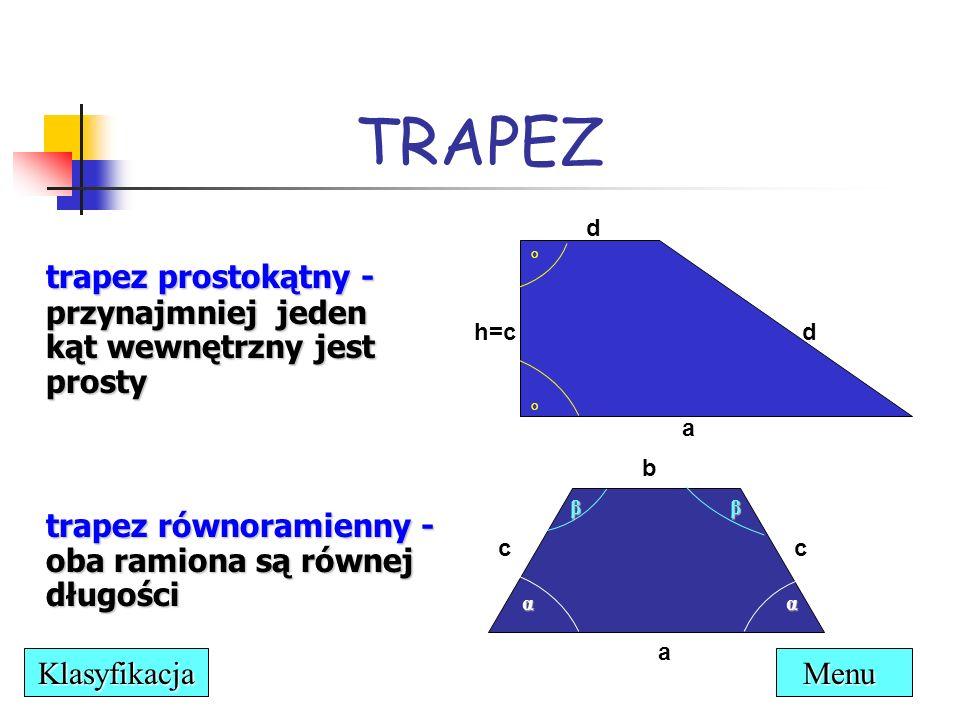 trapez prostokątny - przynajmniej jeden kąt wewnętrzny jest prosty ° ° d a d h=c b cc a β αα β TRAPEZ trapez równoramienny - oba ramiona są równej dłu