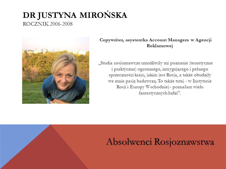 """Copywriter, asystentka Account Managera w Agencji Reklamowej """"Studia rosjoznawcze umożliwiły mi poznanie (teoretyczne i praktyczne) ogromnego, intrygującego i pełnego sprzeczności kraju, jakim jest Rosja, a także obudziły we mnie pasję badawczą."""